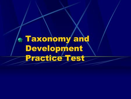 Taxonomy and Development Practice Test. Question #1 Which group contains the largest variety of organisms? a) Family b) Order c) Genus d) Species.