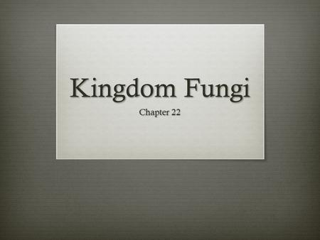 Kingdom Fungi Chapter 22. Characteristics of Fungi  All fungi share 3 characteristics:  Fungi have threadlike bodies  Fungal cell walls contain chitin.