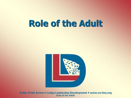 Order of the Arrow Lodge Leadership Development www.oa-bsa.org Role of the Adult.