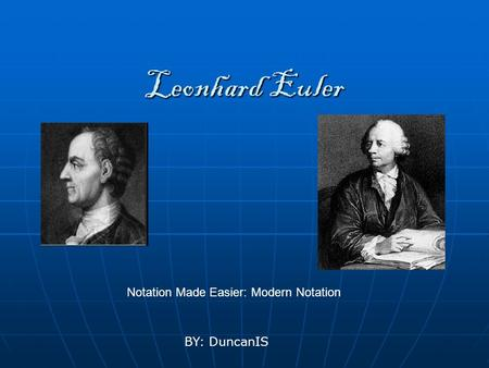 Leonhard Euler Notation Made Easier: Modern Notation BY: DuncanIS.