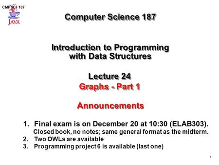 CMPSCI 187 1 Computer Science 187 Introduction to Introduction to Programming with Data Structures Introduction to Introduction to Programming with Data.