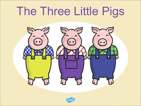 The Three Little Pigs. Once upon a time, there lived three little pigs who lived with their mother in a cottage.