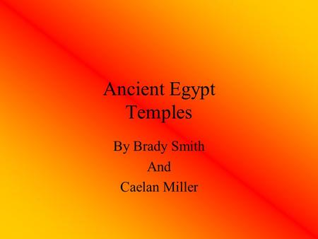Ancient Egypt Temples By Brady Smith And Caelan Miller.