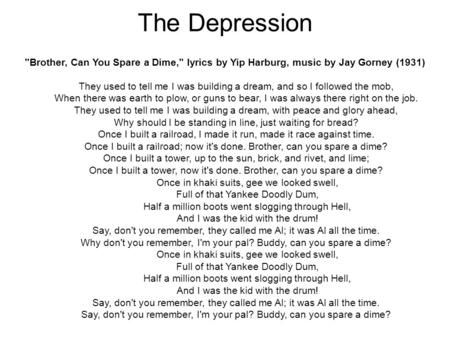 The Depression Brother, Can You Spare a Dime, lyrics by Yip Harburg, music by Jay Gorney (1931) They used to tell me I was building a dream, and so I.