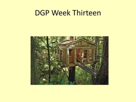 DGP Week Thirteen.