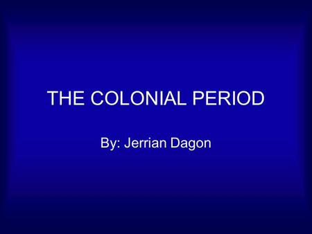 THE COLONIAL PERIOD By: Jerrian Dagon. General information Literature did not begin in the colonies until about the early 1600's. It did not begin as.