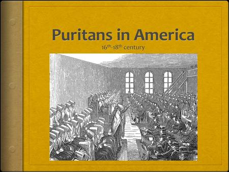 The Times Have Changed Haven't They? Change In the 17 th century, Puritan colonists profoundly changed life in North America. Their impact in many ways.