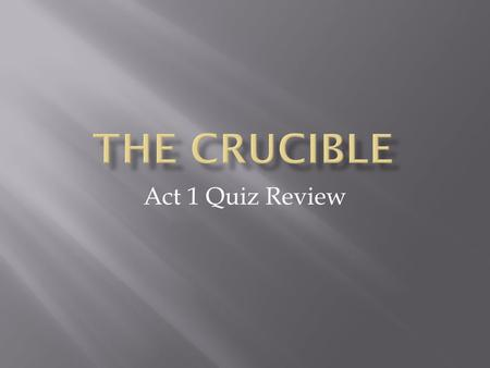 Act 1 Quiz Review.  A container made of a substance that can resist great heat for melting; The hollow at the bottom of an ore furnace, where the molten.