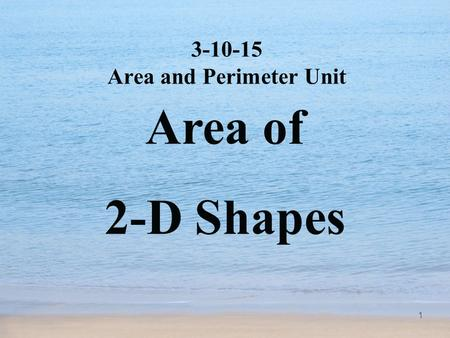 1 3-10-15 Area and Perimeter Unit Area of 2-D Shapes.