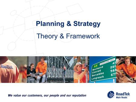 Theory & Framework Planning & Strategy. Pinnacle of our Planning Business Plans RoadTek Strategic Plan Department of Main Roads Strategic Plan Individual.