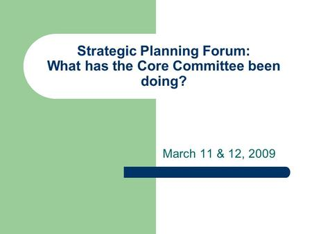 Strategic Planning Forum: What has the Core Committee been doing? March 11 & 12, 2009.