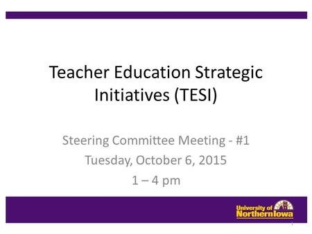 Teacher Education Strategic Initiatives (TESI) Steering Committee Meeting - #1 Tuesday, October 6, 2015 1 – 4 pm 1.