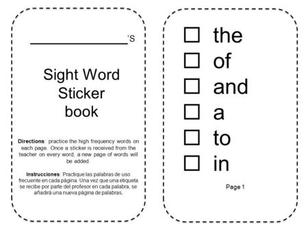 _________ 'S Sight Word Sticker book Directions: practice the high frequency words on each page. Once a sticker is received from the teacher on every word,