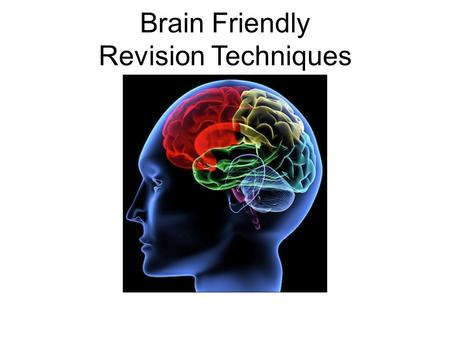 Brain Friendly Revision Techniques. True / False Discuss with the person sitting nearest to you! Revising with music on works! Revising/socialising with.