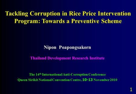 Nipon Poapongsakorn Thailand Development Research Institute The 14 th International Anti-Corruption Conference Queen Sirikit National Convention Centre,