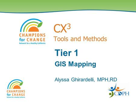 CX 3 Tools and Methods Tier 1 GIS Mapping Alyssa Ghirardelli, MPH,RD.