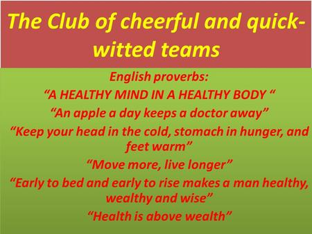 "The Club of cheerful and quick- witted teams English proverbs: ""A HEALTHY MIND IN A HEALTHY BODY "" ""An apple a day keeps a doctor away"" ""Keep your head."
