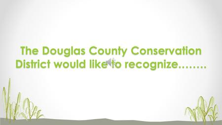 The Douglas County Conservation District would like to recognize.…….
