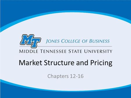 Market Structure and Pricing Chapters 12-16. Firm Decision-Making For the next couple of chapters, we will be focusing on examining how firm's choose.