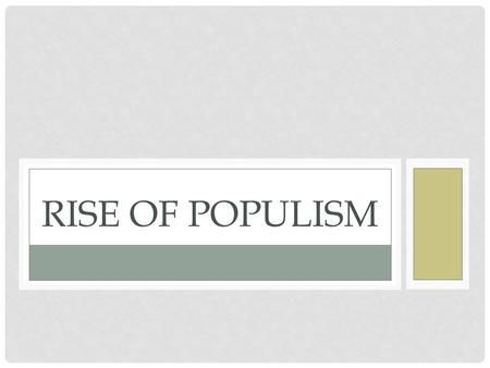 RISE OF POPULISM. TODAY'S OBJECTIVES After today's lesson, students will be able to… Describe the main issues that led to the rise of the Populist Party.