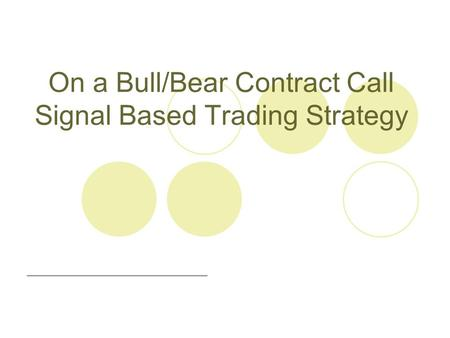 On a Bull/Bear Contract Call Signal Based Trading Strategy.