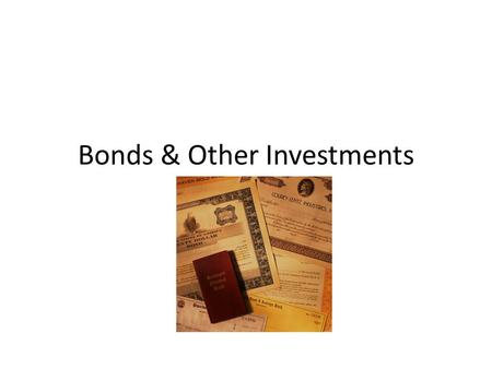 Bonds & Other Investments. Bond Investments What is a bond? Main Categories of Bonds – Government bonds Municipal bonds U.S. savings bonds Treasury bills.