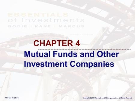 McGraw-Hill/Irwin Copyright © 2008 The McGraw-Hill Companies, Inc., All Rights Reserved. Mutual Funds and Other Investment Companies CHAPTER 4.