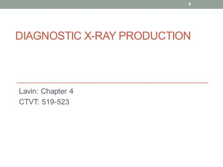 DIAGNOSTIC X-RAY PRODUCTION Lavin: Chapter 4 CTVT: 519-523 1.