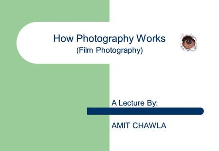 How Photography Works (Film Photography) A Lecture By: AMIT CHAWLA.