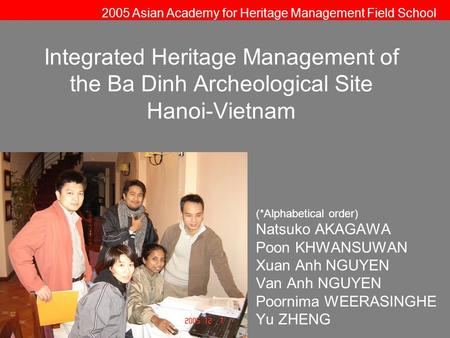 Integrated Heritage Management <strong>of</strong> the Ba Dinh Archeological Site Hanoi-Vietnam (*Alphabetical order) Natsuko AKAGAWA Poon KHWANSUWAN Xuan Anh NGUYEN Van.