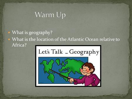 What is geography? What is the location of the Atlantic Ocean relative to Africa?
