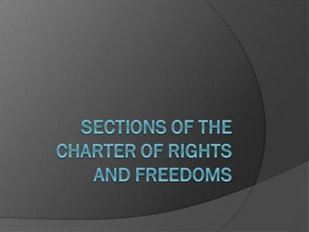 Section 2 of Charter – Freedom of Conscience and Religion  Everyone has the following fundamental freedoms: freedom of conscience and religion; freedom.
