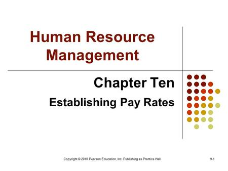 Copyright © 2010 Pearson Education, Inc. Publishing as Prentice Hall9-1 Human Resource Management Chapter Ten Establishing Pay Rates.