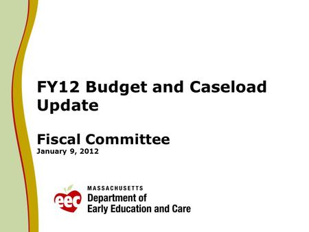 FY12 Budget and Caseload Update Fiscal Committee January 9, 2012.