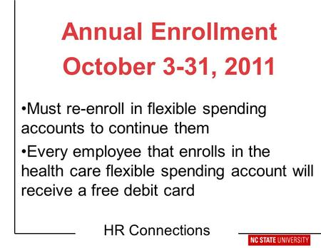 Retirement Workshop HR Connections Annual Enrollment October 3-31, 2011 Must re-enroll in flexible spending accounts to continue them Every employee that.