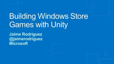 Building Windows Store Games with Unity Jaime Microsoft.