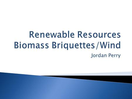 Jordan Perry.  Biomass-is made from agricultural waste and is a substitute for fossil fuels.  Biomass is as the sole fuel for a fire and is used for.