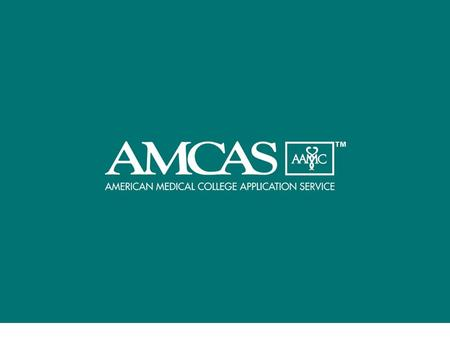 © 2003 Association of American Medical Colleges. All rights reserved. AGENDA A.About AMCAS B.Understanding the Medical School Admissions Process C.The.