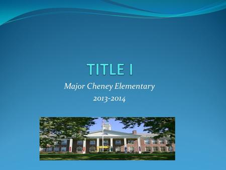 Major Cheney Elementary 2013-2014.  As a Title I School, our students now have many additional educational opportunities!  These opportunities will.