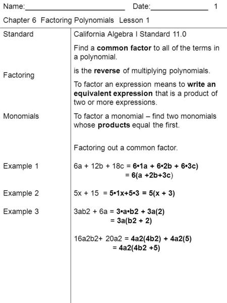 Name:________________________ Date:______________ 1 Chapter 6 Factoring Polynomials Lesson 1 Standard Factoring Monomials Example 1 Example 2 Example 3.