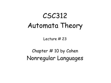 CSC312 Automata Theory Nonregular Languages Chapter # 10 by Cohen
