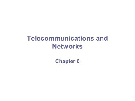 Telecommunications and Networks Chapter 6 Principles and Learning Objectives Effective communication is essential to organizational success. –Define.