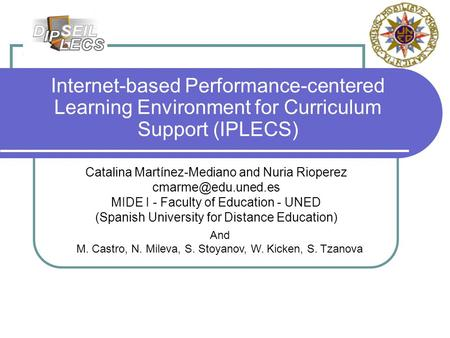 Internet-based Performance-centered Learning Environment for Curriculum Support (IPLECS) Catalina Martínez-Mediano and Nuria Rioperez