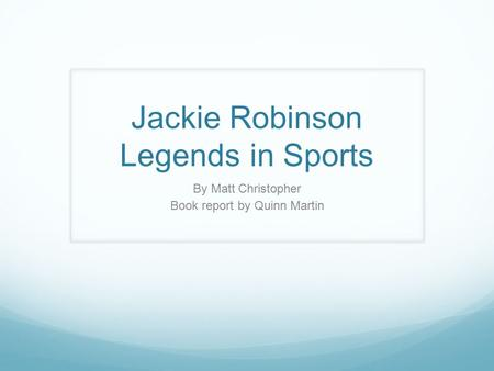 Jackie Robinson Legends in Sports By Matt Christopher Book report by Quinn Martin.
