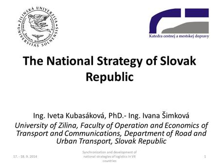 The National Strategy of Slovak Republic Ing. Iveta Kubasáková, PhD.- Ing. Ivana Šimková University of Zilina, Faculty of Operation and Economics of Transport.