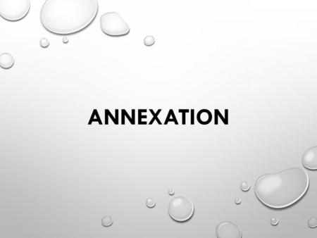 ANNEXATION. WHY ANNEXATION CITIES PAY FOR A WIDE ARRAY OF SERVICES AND FACILITIES THAT BENEFIT ENTIRE REGIONS AND THE ENTIRE STATE. MOST STATES RECOGNIZE.