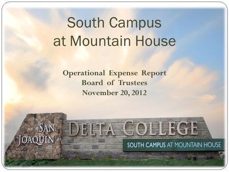 South Campus at Mountain House Operational Expense Report Board of Trustees November 20, 2012.