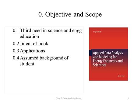 0. Objective and Scope 0.1 Third need in science and engg education 0.2 Intent of book 0.3 Applications 0.4 Assumed background of student 1Chap 0-Data.