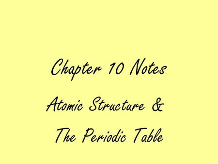Chapter 10 Notes Atomic Structure & The Periodic Table.