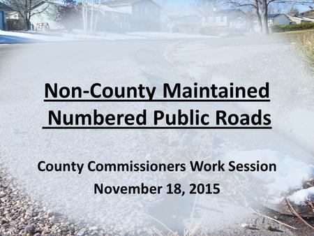 Non-County Maintained Numbered Public Roads County Commissioners Work Session November 18, 2015.